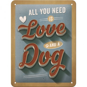 Blechschild 26221 - All You Need Is Love And A Dog - 15X20 cm - Neu