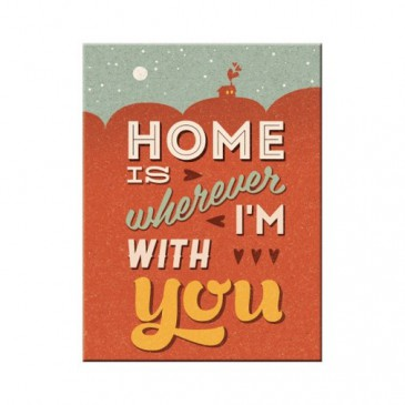 Magnet 14313 - Home Is Wherever I´M With You - 8 X 6 cm - Neu