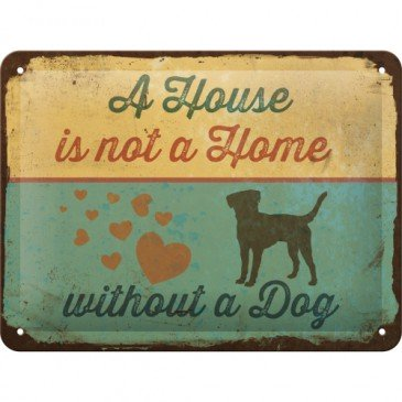 Blechschild 26220 - A House Is Not A Home Without A Dog - 15X20 cm - Neu